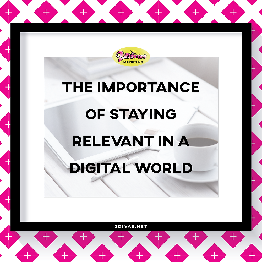 How to Stay Relevant In A Digital World by @2DivasMarketing