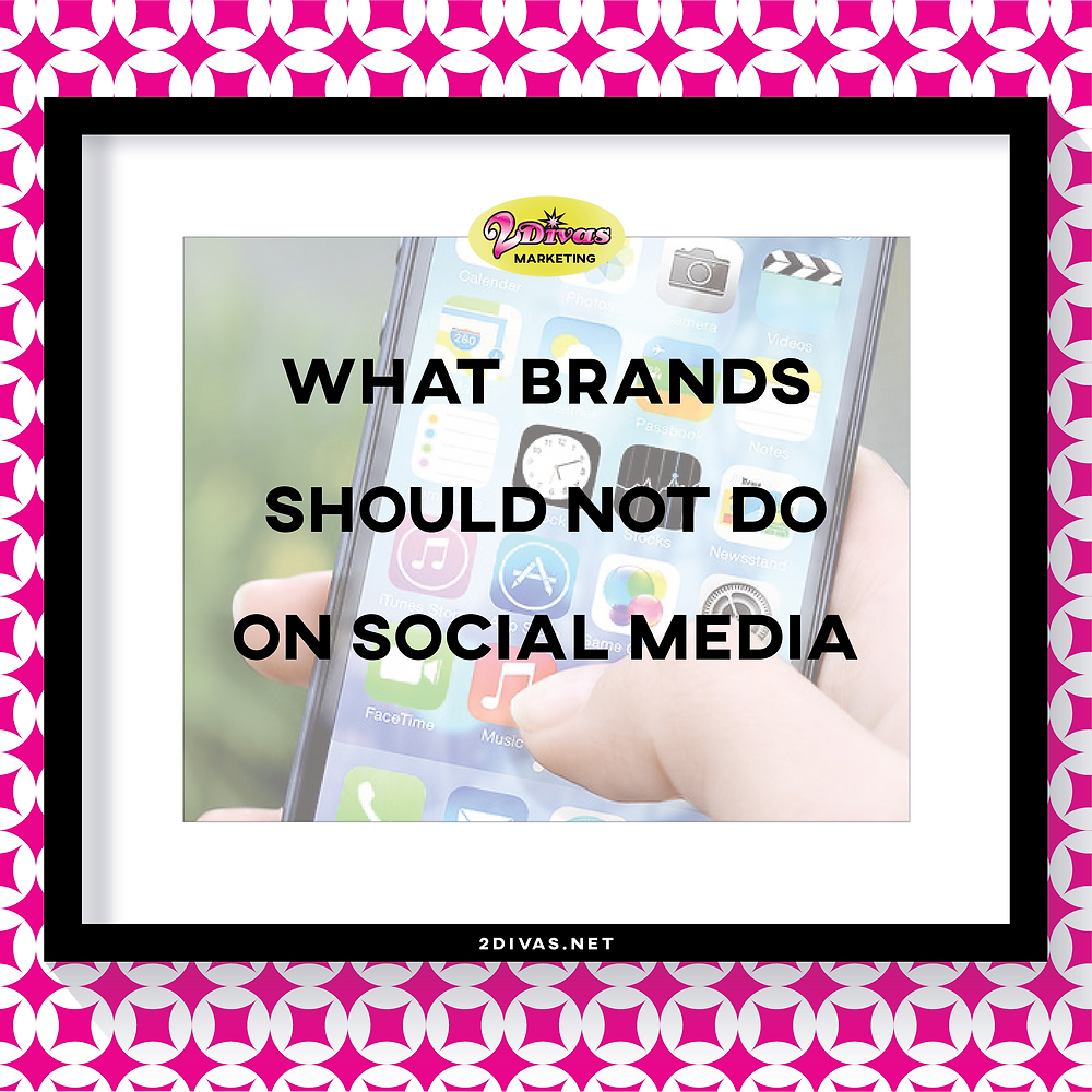 What brands shouldn't do on social media via @2DivasMarketing
