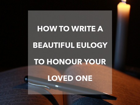 How To Write A Beautiful Eulogy To Honour Your Loved One