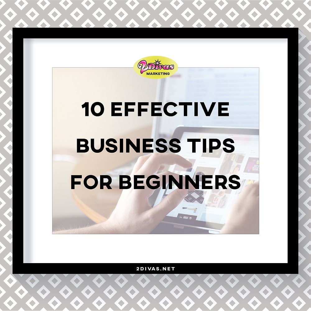10 Business Tips For Beginners via @2DivasMarketing