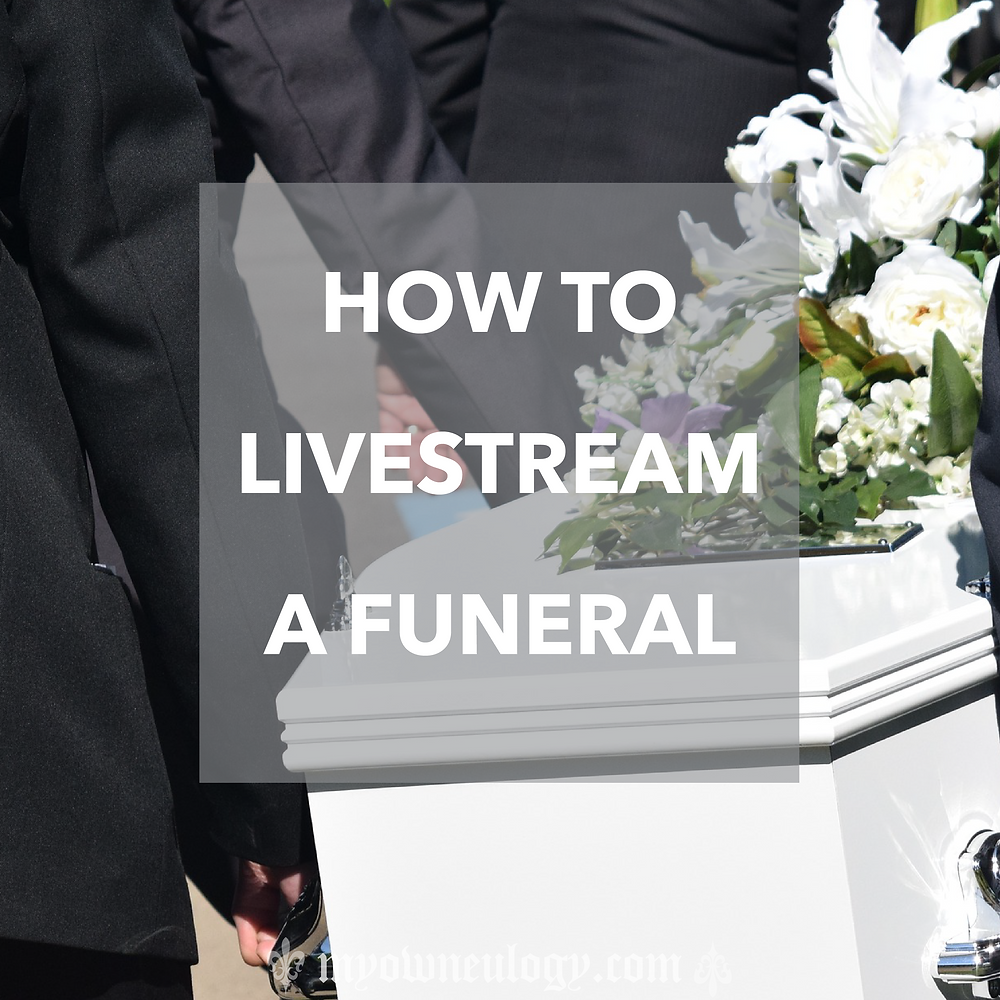 How to livestream a funeral via @MyOwnEulogy