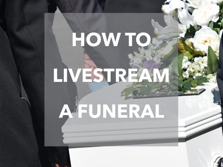 How to Livestream a Funeral