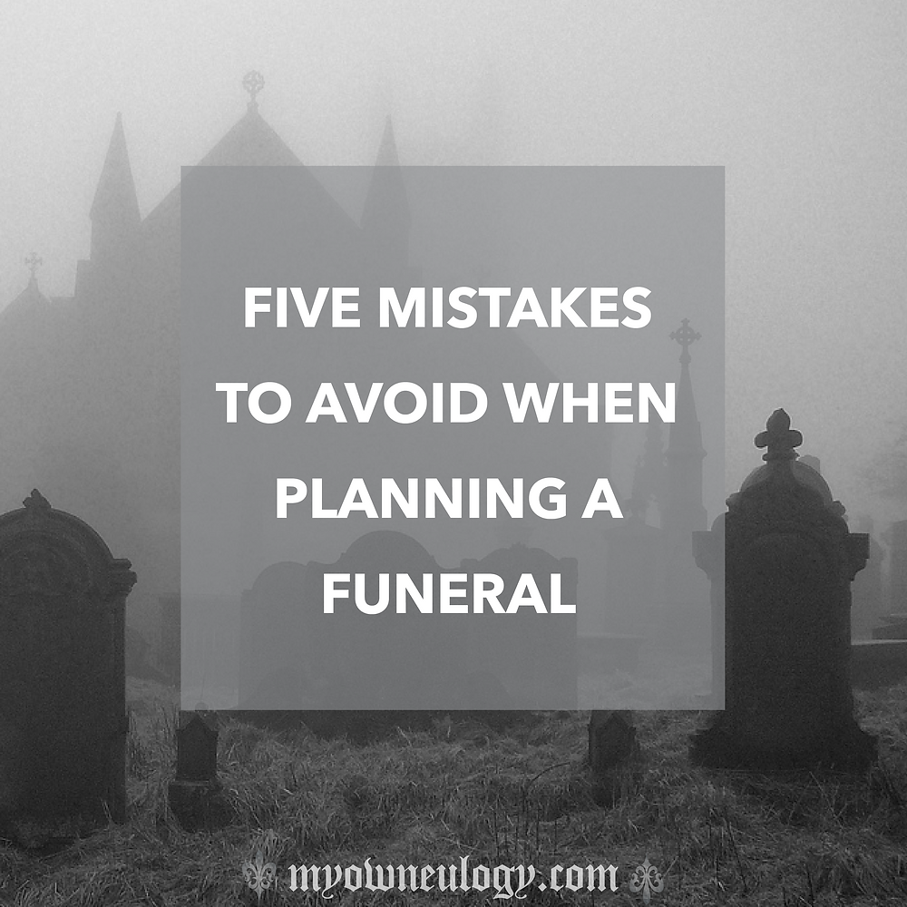 Five Mistakes To Avoid When Planning A Funeral via @MyOwnEulogy