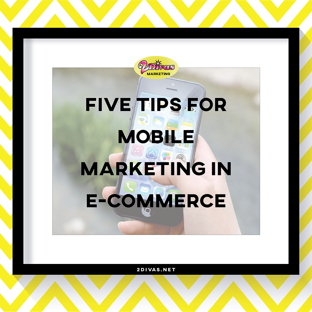 5 Tips for Mobile Marketing in E-Commerce via @2DivasMarketing