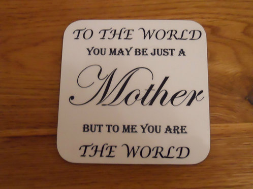 To the world you may be just a mother ...... hard board glossy coaster