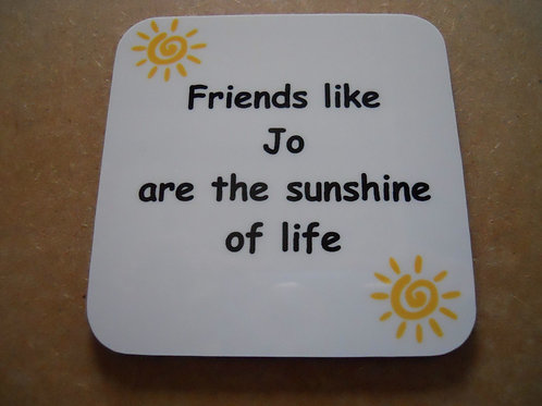"""Friends like """"name of your choice"""" are the sunshine of life glossy coaster"""