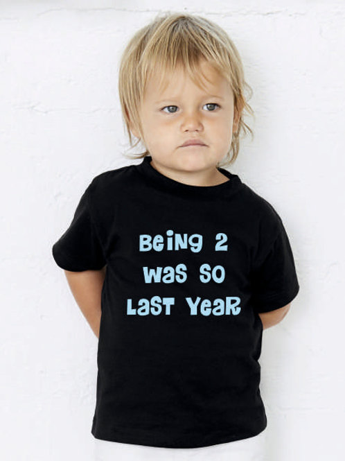 Being 2 was so last year - fun t shirt for a 3 year old