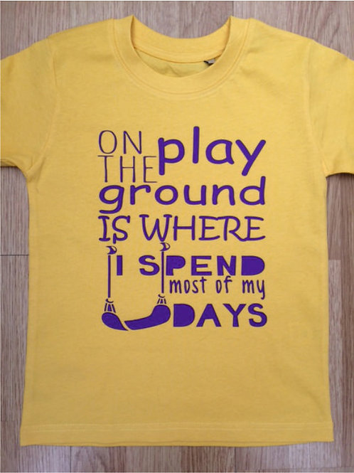 On the play ground is where i spend most of my days children's t shirt