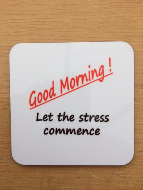 Good Morning ! Let the stress commence funny glossy coaster