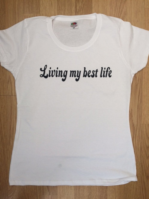 Lady Fit T Shirt in white with Living my best life print