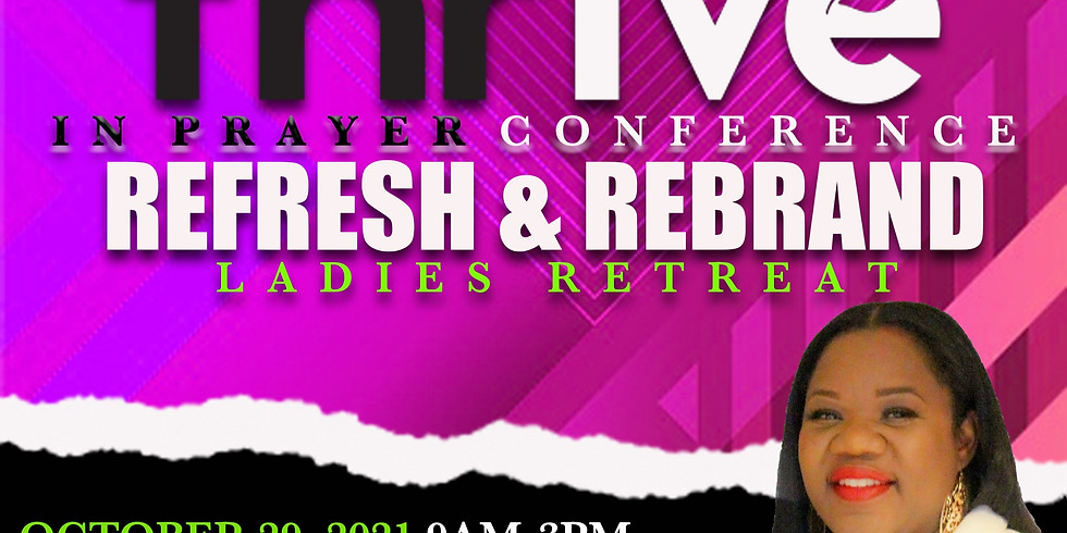 """""""Ladies Only Retreat"""" Thrive In Prayer- ReFresh and ReBrand"""