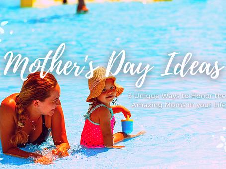 3 Unique Mother's Day Ideas