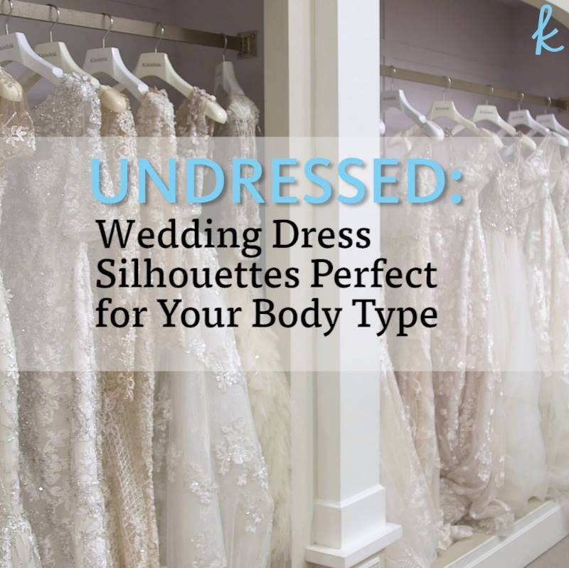 UNDRESSED: Wedding Dress Silhouettes Perfect for Your Body Type