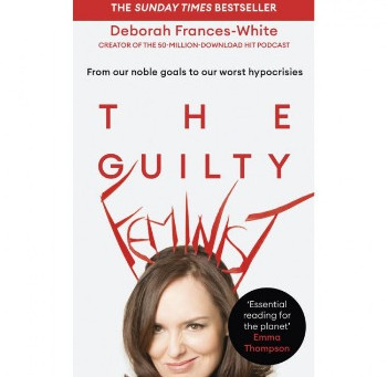The Guilty Feminist by Deborah Frances- White - I'm a Feminist, but...