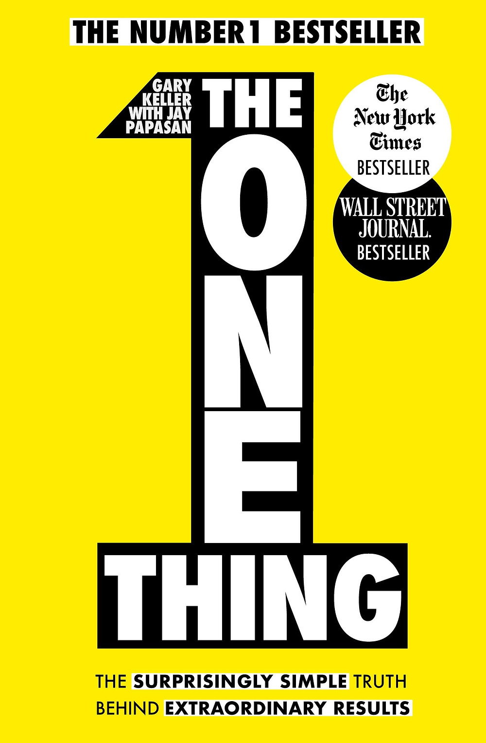 Yellow book cover with a number one shape, filled with text that says The One Thing, The Number 1 Bestseller - Gary Keller with Jay Papasan