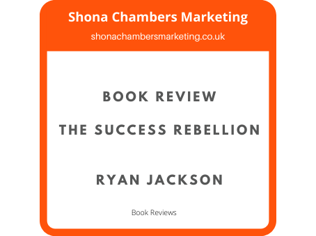 Business Book Review - The Success Rebellion, Ryan Jackson.