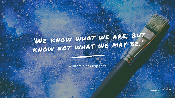 'We_know_what_we_are,_but_know_not_what_