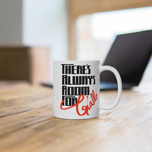 There's Always Room for Giallo   White Ceramic Mug (11oz)