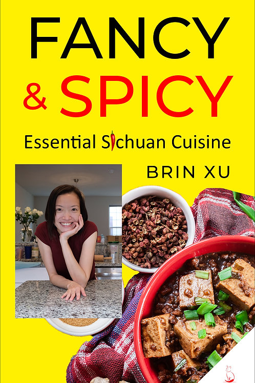 FANCY & SPICY: Essential Sichuan Cuisine Kindle Edition by Brin Xu