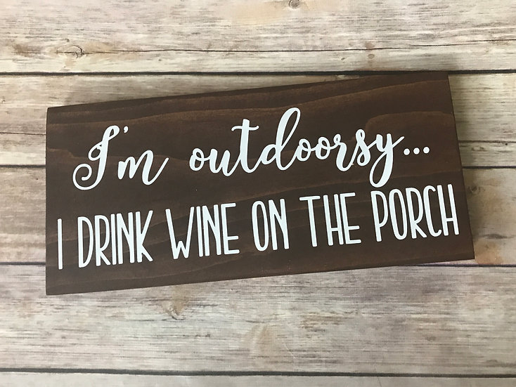 I'm Outdoorsy. I drink wine on the porch