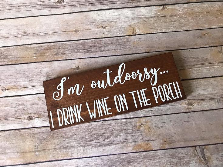 Custom I'm outdoorsy... I drink wine on the porch