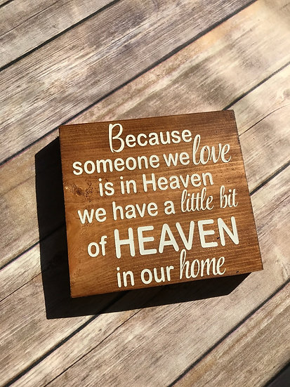 Because someone we love is in Heaven we have a little bit of Heaven in our home
