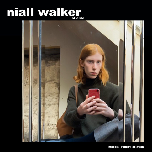MODELS REFLECT ISOLATION: NIALL WALKER