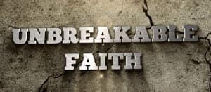 """""""Unbreakable Faith"""""""
