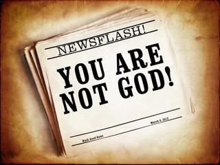 We're Not God