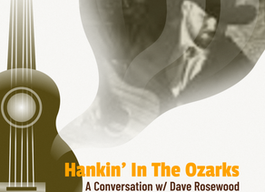 Hankin' In The Ozarks: A Conversation W/ Dave Rosewood