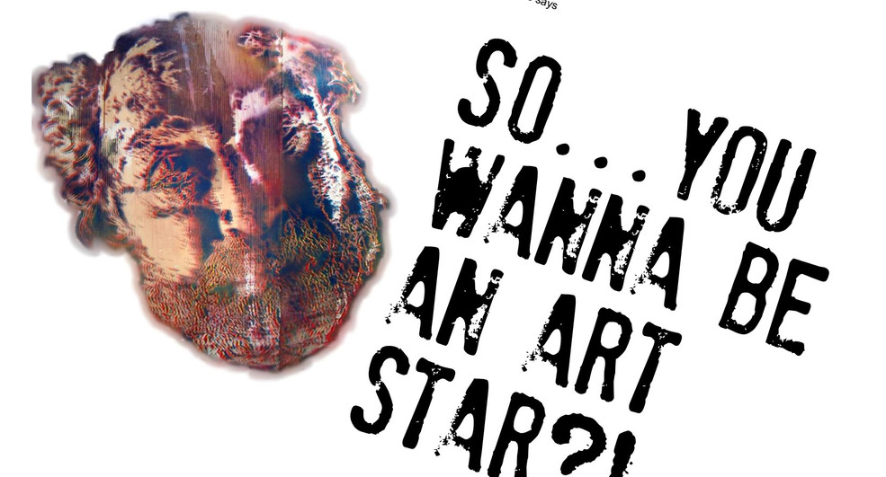 So, You Wanna Be An Art Star