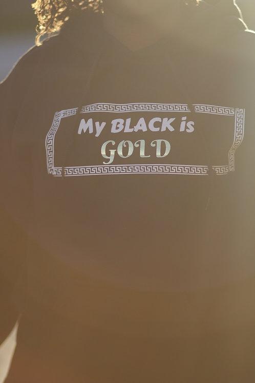 My BLACK is GOLD hoodie