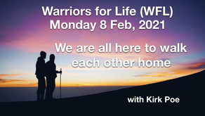 """Warriors for Life (WFL) - TONIGHT with Kirk Poe - """"We Are All Here to Walk Each Other Home"""""""