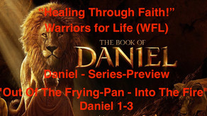 """Starting TONIGHT """"Healing Through Faith"""" Part of Warriors for Life (WFL) - """"Daniel - Series-Preview"""""""
