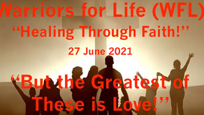 """""""Healing Through Faith"""" with Warriors for Life (WFL) TONIGHT - """"But the Greatest of These is Love!"""""""