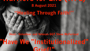 """""""Healing Through Faith"""" & Warriors for Life (WFL) TONIGHT — """"Have We """"Institutionalized"""" Grief!"""""""