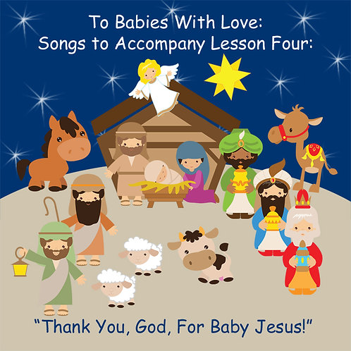 "Song Cd for""Thank You, God, for Baby Jesus"", Lesson 4, To Babies with Love"