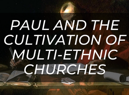 Paul and the Cultivation of Multi-Ethnic Churches