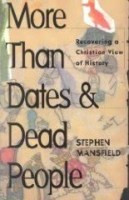 More Than Dates & Dead People: Recovering a Christian View of History by Mansfield