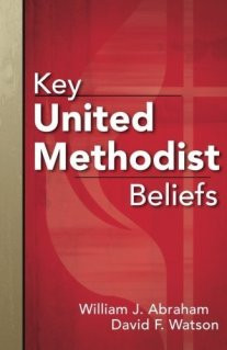 Key United Methodist Beliefs by Abraham and Watson (#andcanitbe)