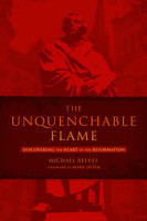 Reformation Now: Reviewing The Unquenchable Flame by Michael Reeves
