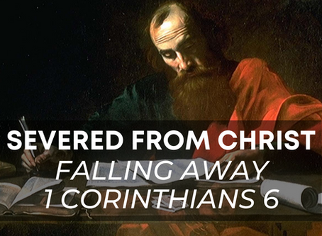 Severed from Christ: Falling Away in 1 Corinthians 6