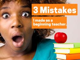 3 Mistakes I Made As A Beginning Teacher