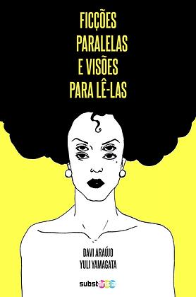 Ficções paralelas e visões para lê-las (2016) | Davi Araújo e Yuli Yamagata