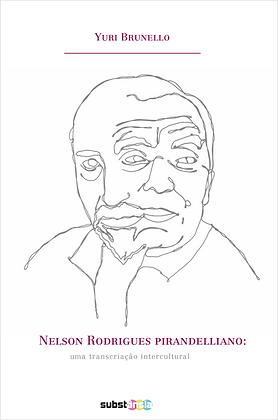 Nelson Rodrigues pirandelliano: uma transcrição intercultural  (2016) Yuri Brune