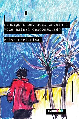 mensagens enviadas enquanto você estava desconectado (2014) | Raisa Christina