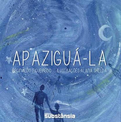Apaziguá-la (2018) | Reginaldo Figueiredo (Texto) e Alana Shelda (ilustrações)