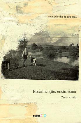 Escarificação: ensimesma (2017) | Cesar Kiraly