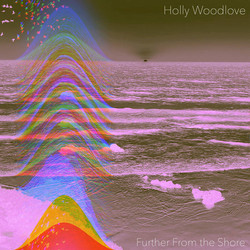 Holly Woodlove - Further From the Shore