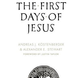 Review: THE FIRST DAYS OF JESUS by Andreas J. Köstenberger and Alexander E. Stewart